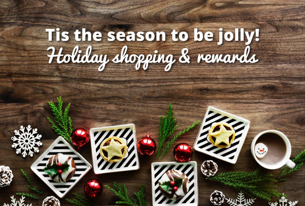 Tis the season to be jolly! Holiday shopping and rewards