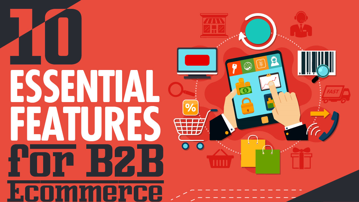 10 Essential Features for B2B Ecommerce [INFOGRAPHIC]