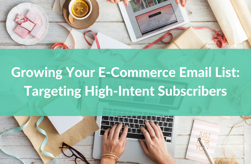 Growing Your E-Commerce Email List: Targeting High-Intent Subscribers